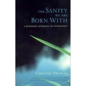 The Sanity We Are Born With : A Buddhist Approach to Psychology -- by Chogyam Trungpa