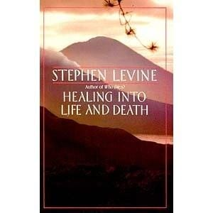 Healing into Life and Death -- by Stephen Levine