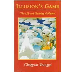 Illusion's Game: The Life and Teaching of Naropa -- by Chögyam Trungpa
