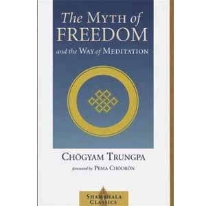 The Myth of Freedom and the Way of Meditation -- by Chögyam Trungpa