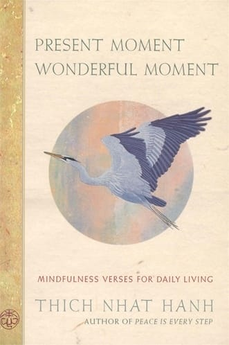 Present Moment Wonderful Moment - Mindfulness Verses for Daily Living by Thich Nhat Hanh