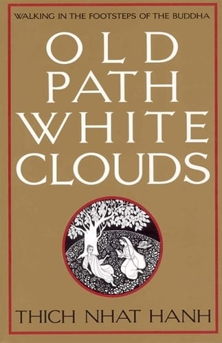 Old Path White Clouds - Walking in the Footsteps of the Buddha by Thich Nhat Hanh
