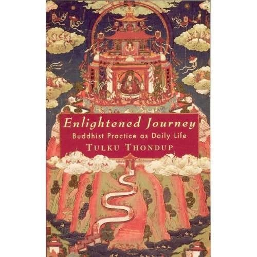 Enlightened Journey: Buddhist Practice as Daily Life -- by Tulku Thondup