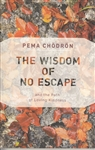 The Wisdom of No Escape: and the Path of Loving-Kindness -- by Pema Chödrön