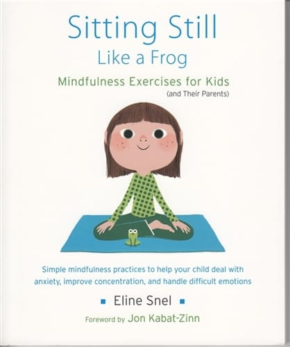 Sitting Still Like a Frog <br>Mindfulness Excercises for Kids (and Their Parents) <br>by Eline Snel