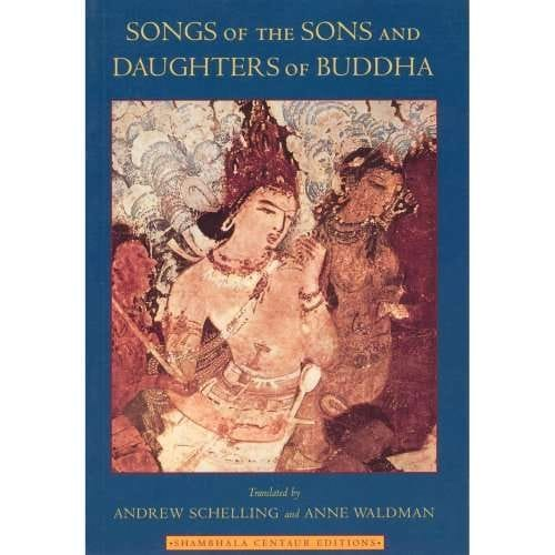 Songs of the Sons and Daughters of Buddha – translated by Andrew Schelling and Anne Waldman