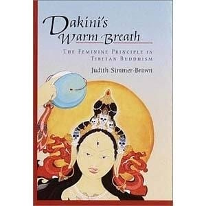 Dakini's Warm Breath, The Feminine Principle in Tibetan Buddhism -- by Judith Simmer-Brown