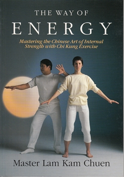 The Way of Energy ~ Mastering the Chinese Art of Internal Strength with Chi Kung Exercises by Master Lam Kam Chuen