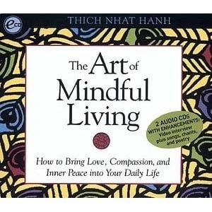 The Art of Mindful Living: How to Bring Love, Compassion, and Inner Peace into Your Daily Life -- by Thich Nhat Hanh on 2 CDs
