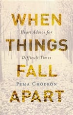 When Things Fall Apart: Heart Advice for Difficult Times -- by Pema Chödrön