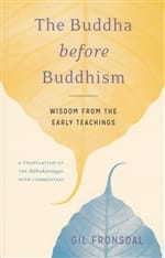 The Buddha before Buddhism ~ A translation of the Atthakavagga with commentary by Gil Fronsdal