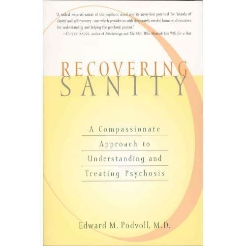 Recovering Sanity: A Compassionate Approach to Understanding and Treating Psychosis.   By Edward M. Podvoll, M.D.