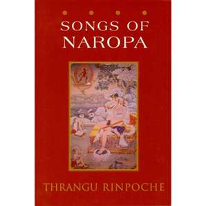 Songs of Naropa—by Thrangu Rinpoche