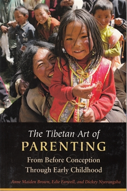 The Tibetan Art of Parenting: From Before Conception Through Early Childhood -- by Anne Hubbell Maiden and Edie Farwell