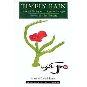 Timely Rain: Selected Poetry of Chögyam Trungpa -- edited by David I. Rome