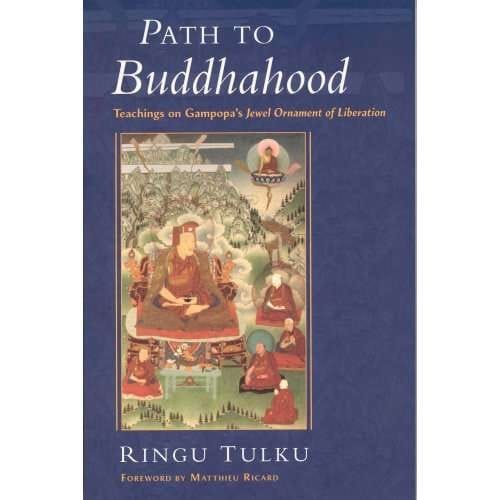 Path To Buddhahood:  Teachings on Gampopa's Jewel Ornament of Liberation -- by   Ringu Tulku