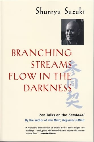 Branching Streams Flow in the Darkness by Suzuki Roshi