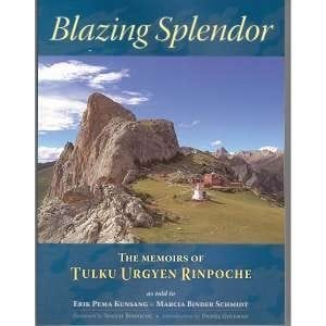 Blazing Splendor: The Memoirs of Tulku Urgyen Rinpoche as told to Erik Pema Kunsang & Marcia Binder Schmidt