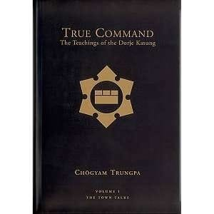 True Command: The Teachings of the Dorje Kasung: Volume 1: The Town Talks -- by Chögyam Trungpa
