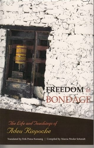 Freedom in Bondage <br>The Life and Teachings of Adeu Rinpoche <br>Translated by Erik Pema Kunsang