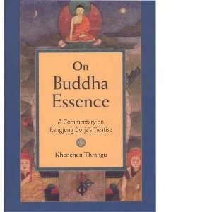 On Buddha Essence: <br>A Commentary on <br>Rangjung Dorje's Treatise -- by Khenchen Thrangu Rinpoche