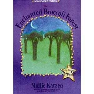 The Enchanted Broccoli Forest: New Revised Edition -- by Mollie Katzen