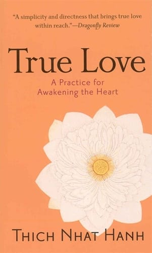 True Love - A Practice for Awakening the Heart by Thich Nhat Hanh now in paperback