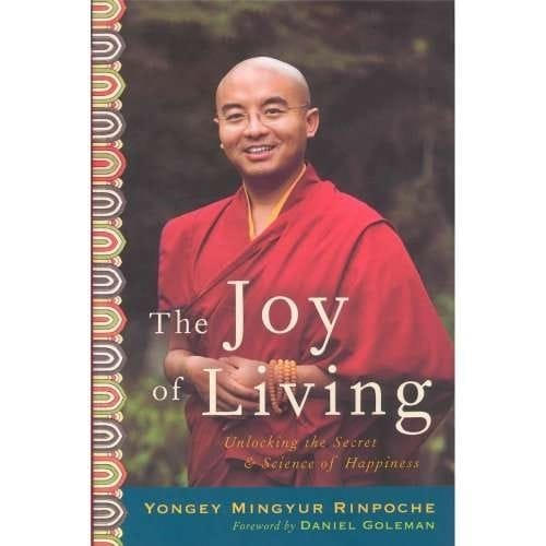 The Joy of Living: Unlocking the Secret & Science of Happiness by Yongey Mingyur Rinpoche