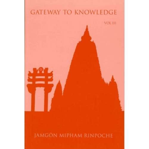 Gateway to Knowledge, Vol. III—by Jamgön Mipham Rinpoche