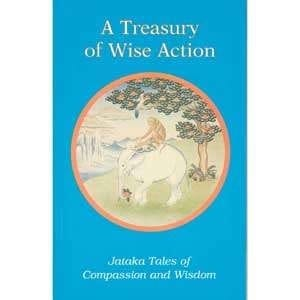 A Treasury of Wise Action: Jataka Tales of Compassion and Wisdom