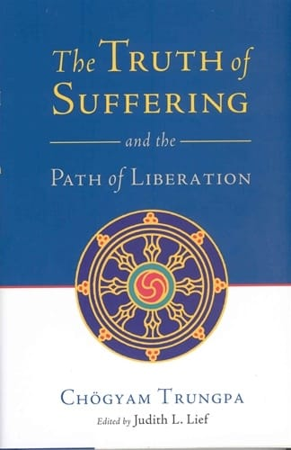 The Truth of Suffering and the Path of Liberation <br>by Chogyam Trungpa