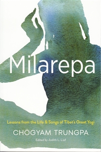 Milarepa: Lessons from the Life & Songs of Tibet's Great Yogi by Chogyam Trungpa