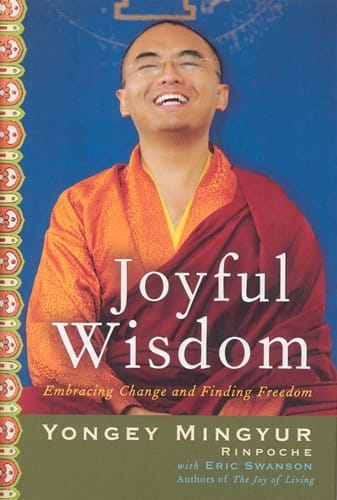 Joyful Wisdom: <br>Embracing Change and Finding Freedom<br>by Yongey Mingyur Rinpoche<br>with Eric Swanson