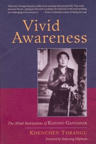 Vivid Awareness <br>The Mind Instructions of Khenpo Gangshar <br>by Khenchen Thrangu Rinpoche