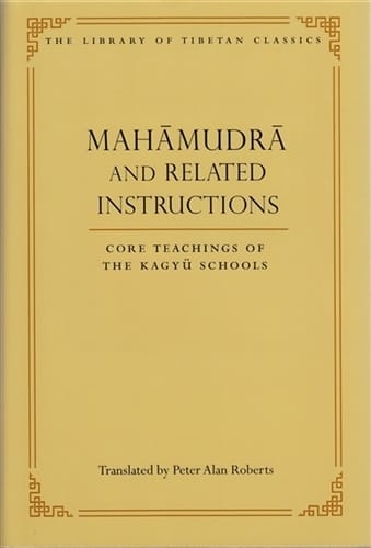 Mahamudra and Related Instructions <br>Core Teachings of the Kagyu Schools <br>Translated by Peter Alan Roberts