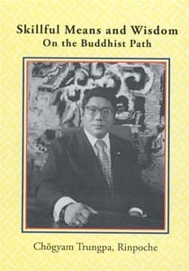 Skillful Means and Wisdom on the Buddhist Path by Chogyam Trungpa