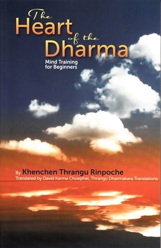The Heart of the Dharma <br>Mind Training for Beginners <br>by Khenchen Thrangu Rinpoche