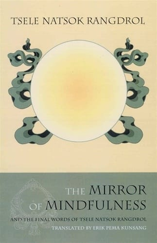 The Mirror of Mindfulness by Tsele Natsok Rangdrol