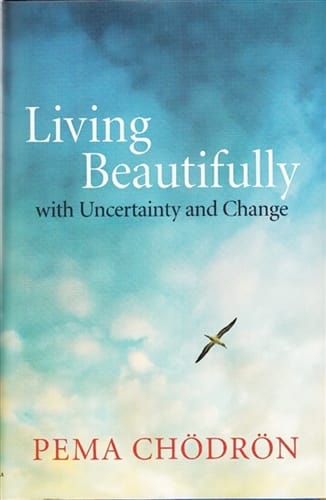 Living Beautifully with Uncertainty and Change by Pema Chodron now in paperback.