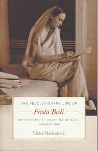 The Revolutionary Life of Freda Bedi - British Feminist, Indian Nationalist, Buddhist Nun by Vicki Mackenzie