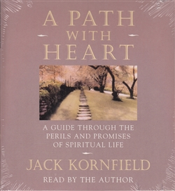 A Path With Heart  ~ A Guide through the Perils and Promises of Spiritual Life ~ By Jack Kornfield ~ Read by the author on 3 CDs ~ An abridgement of the book