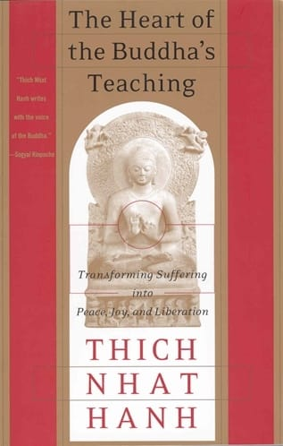 The Heart of the Buddha's Teaching  - Transforming Suffering into Peace, Joy and Liberation by Thich Nhat Hanh