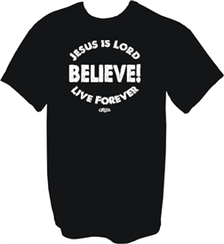 Believe Jesus is Lord Live Forever Christian T-Shirt