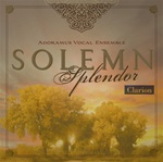 Solemn Splendor, Adoramus Vocal Ensemble, Mark Burrows, director