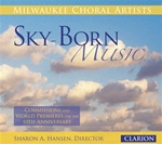 Sky-Born Music - Milwaukee Choral Artists