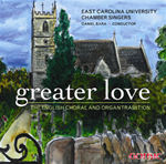Greater Love: The English choral and organ tradition - ECU Chamber Singers - Daniel Bara