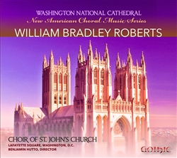 The Choral Music of William Bradley Roberts / Choir of St Johns Lafayette Square