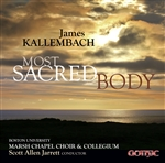 Kallembach: Most Sacred Body / Marsh Chapel Choir & Collegium (Jarrett)