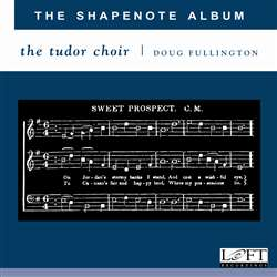 The Shapenote Album - Tudor Choir - Douglas Fullington