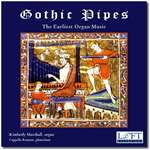 Gothic Pipes: The Earliest Organ Music - Kimberly Marshall